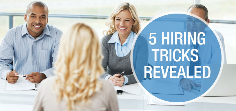 5 Hiring Tricks Revealed