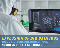 Explosion of Big Data Jobs: These Biotechs Are Hiring Huge Numbers of Data Scientists