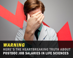 Warning: Here's The Heartbreaking Truth About Postdoc Job Salaries in Life Sciences
