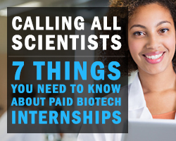 Calling All Scientists: 7 Things You Need to Know About Paid Biotech Internships