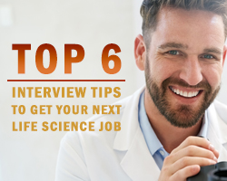 How to Use These Top 6 Unique Interview Tips to Get Your Next Life Science Job