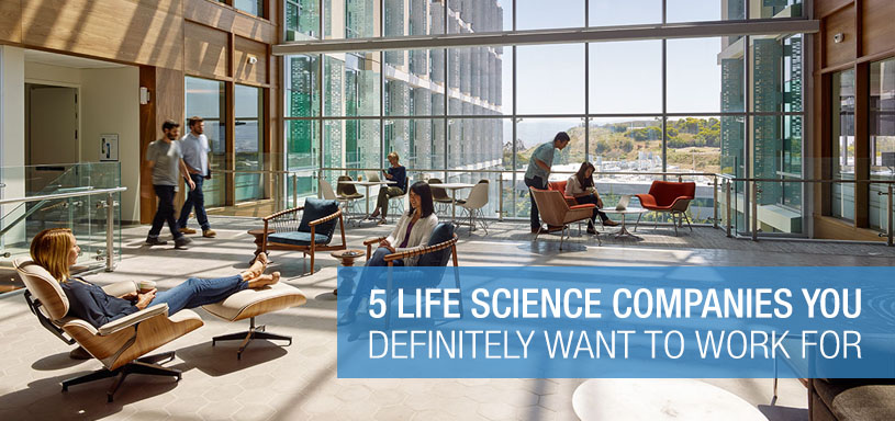 5 Life Science Companies You Definitely Want to Work For