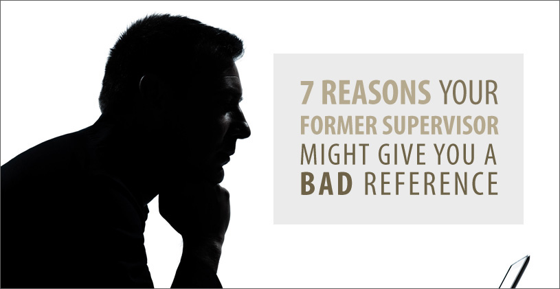 """7 Reasons Your Former Supervisor Might Give You a Bad Reference"