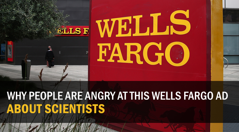 Why People Are Angry at This Wells Fargo Ad About Scientists