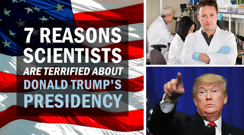 7 Reasons Scientists are Terrified About Donald Trump's Presidency