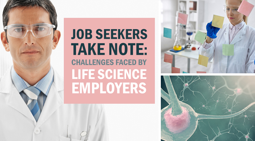 Job Seekers Take Note:  Challenges Faced By Life Science Employers