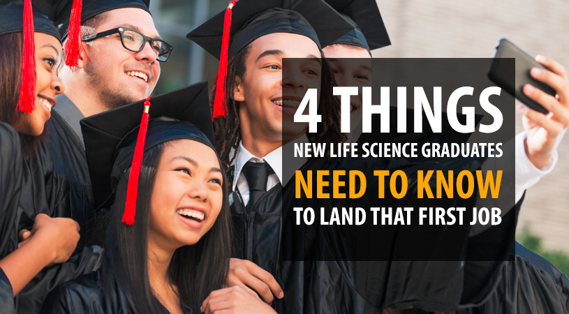 Four Things New Life Science Graduates Need to Know to Land that First Job