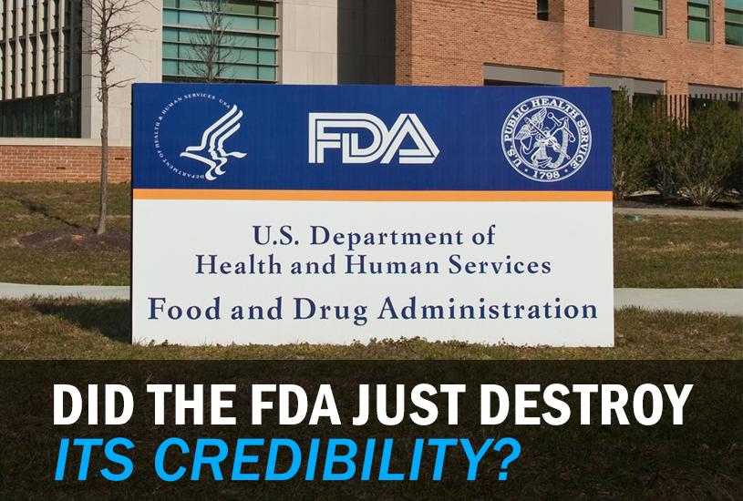 Did FDA Just Destroy Its Credibility?
