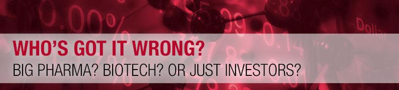 Who's Got It Wrong? Big Pharma? Biotech? Or Just Investors?