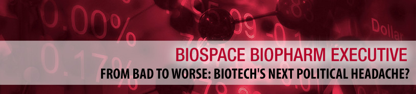From Bad To Worse: Biotech's Next Political Headache?