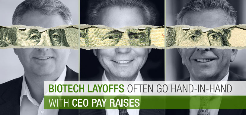 Biotech Layoffs Often Go Hand-In-Hand With CEO Pay Raises