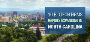 10 Biotech Firms Rapidly Expanding in North Carolina