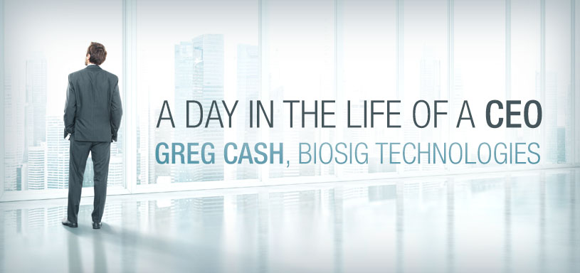 A Day in the Life of BioSig CEO Greg Cash