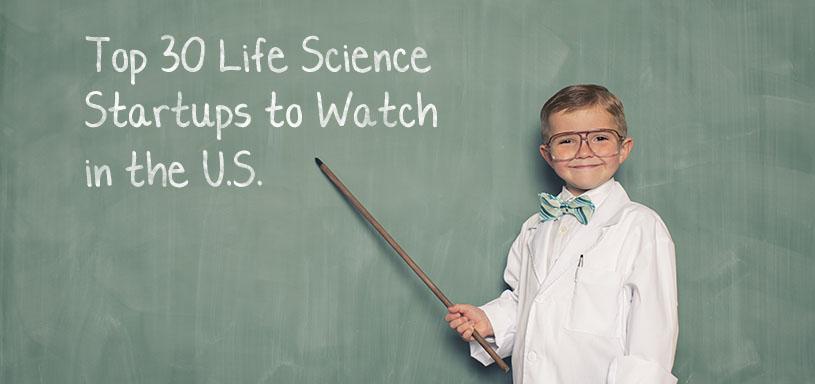 Top 30 Life Science Startups To Watch In The U.S.