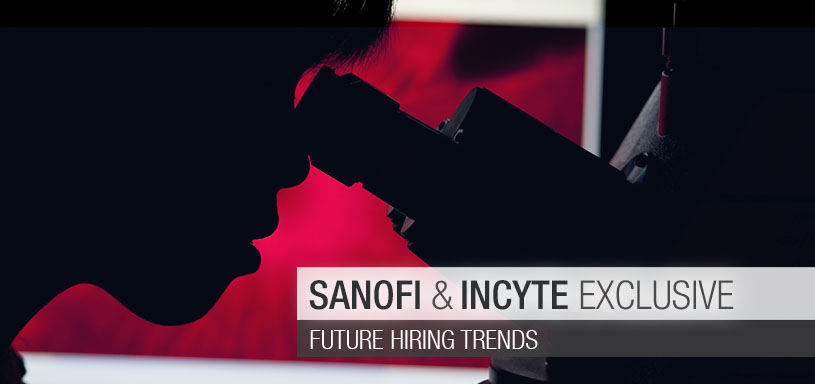 Sanofi And Incyte Execs Exclusive: Future Hiring Trends And What They're Looking For In New Hires